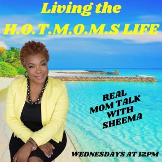 """""""Living The Hotmoms Life w/Sheema"""""""