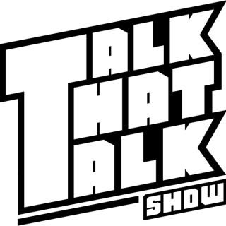 """""""Talk That Talk Show"""""""
