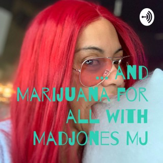 ... and Marijuana for all with Madjones MJ