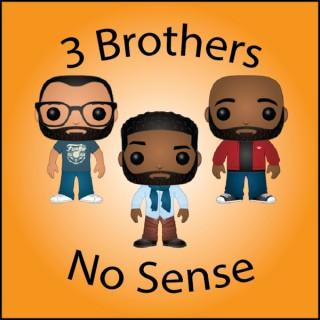 3 Brothers No Sense