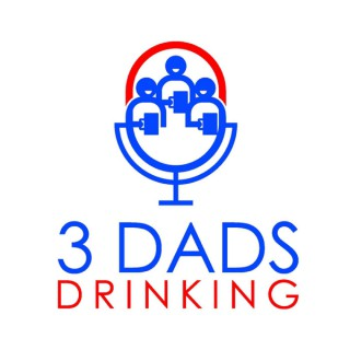 3 Dads Drinking Podcast