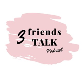 3 friends TALK podcast