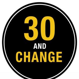 30 and Change