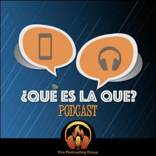 ¿Qué Es La Que? Podcast