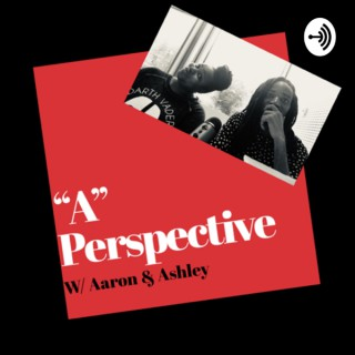 """""""A"""" Perspective w/ Aaron & Ashley"""