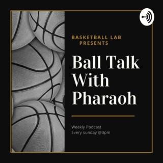 Ball Talk With Pharaoh