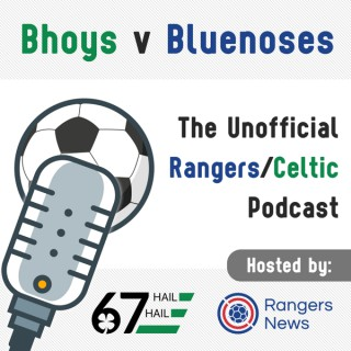 Bhoys v Bluenoses: The Unofficial Rangers / Celtic Podcast