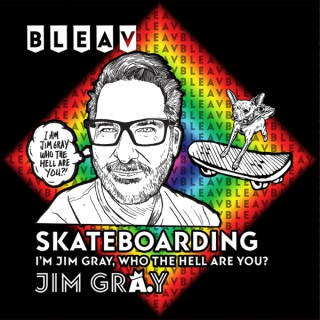 Bleav in Skateboarding with Jim Gray