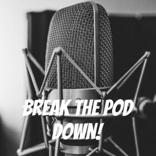 Break The Pod Down!