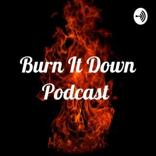 Burn It Down Podcast