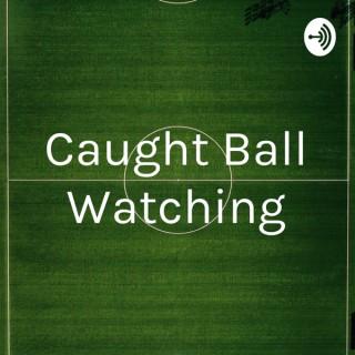 Caught Ball Watching