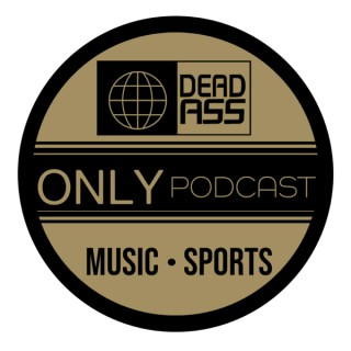 DeadassOnly Podcast