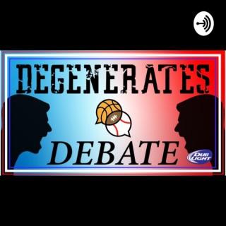 Degenerates Debate