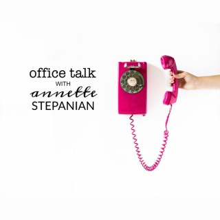 Office Talk with Annette Stepanian