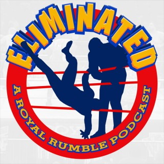 Eliminated: A Royal Rumble Podcast