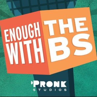 Enough With The B.S. PODCAST