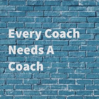 Every Coach Needs A Coach