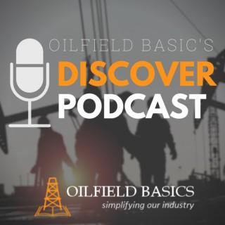 Oilfield Basics Discover Podcast
