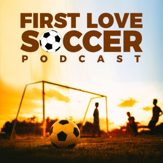 First Love Soccer Podcast