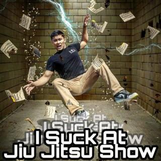 I Suck At Jiu Jitsu Show