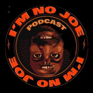 I'm No Joe Podcast