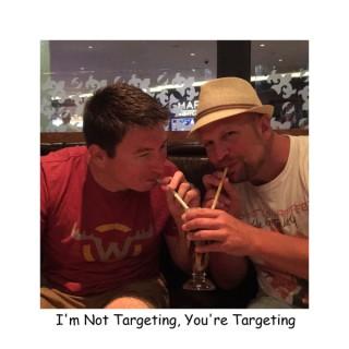 I'm Not Targeting, You're Targeting