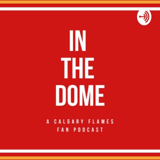 In the Dome: Calgary Flames Fan Podcast