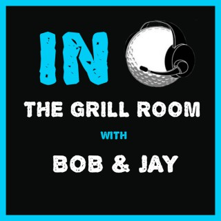 IN The Grill Room with Bob & Jay