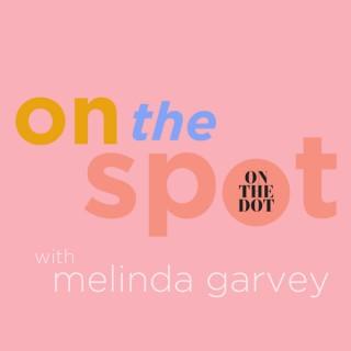 On The Spot with Melinda Garvey