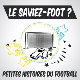 Le saviez-foot ? Les petites histoires du football