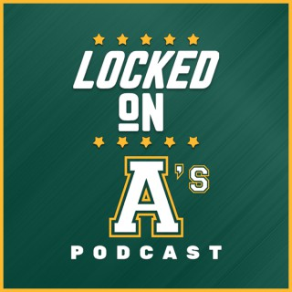 Locked On A's - Daily Podcast On The Oakland Athletics