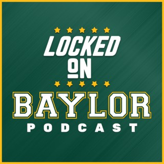 Locked On Baylor - Daily Podcast On Baylor Bears Football & Basketball