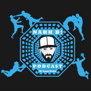 Nahh B! Podcast - MMA / Boxing / NFL / NBA
