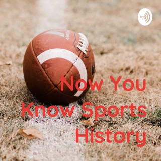 Now You Know Sports History