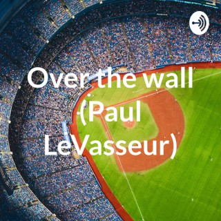 Over the wall (Paul LeVasseur)