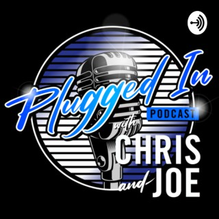 Plugged In Podcast with Chris & Joe