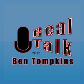 Real Talk w/ Ben Tompkins