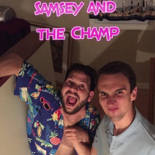 Samsey and the Champ