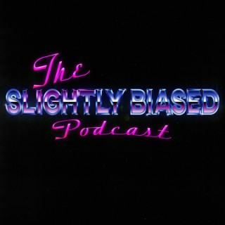 The Slightly Biased Podcast