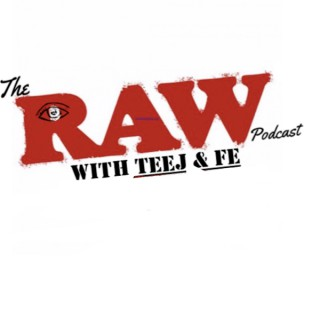 The Raw Podcast with Teej and Fe