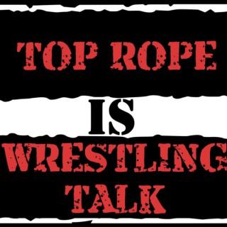 Top Rope Wrestling Talk
