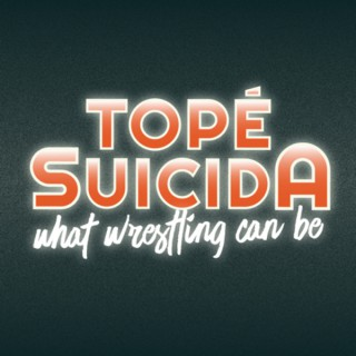Topé Suicida - What Wrestling Can Be