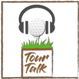 Tour Talk - Golf Podcast