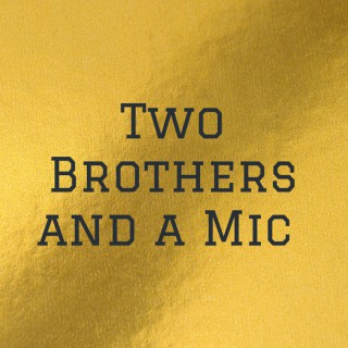Two Brothers and a Mic
