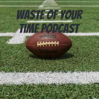 Waste of Your Time Podcast