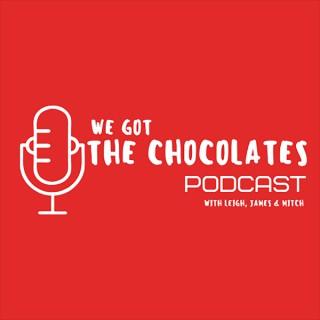 We Got The Chocolates