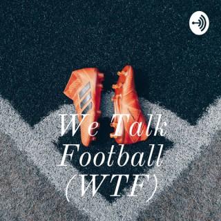 We Talk Football (WTF)