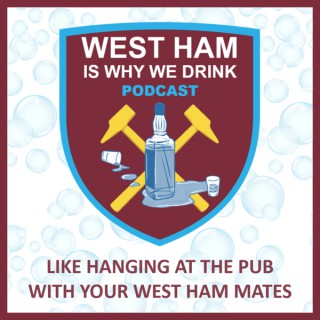 WEST HAM IS WHY WE DRINK Podcast