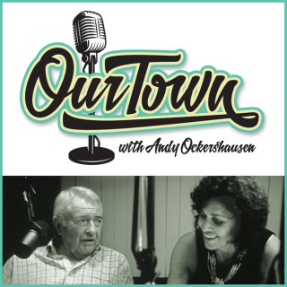Our Town with host Andy Ockershausen - Homegrown History