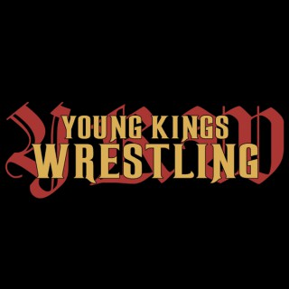 Young Kings Wrestling Podcast